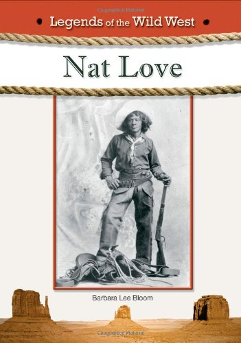 Nat Love (Legends of the Wild West): Bloom, Barbara Lee