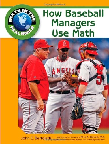 How Baseball Managers Use Math (Math in the Real World): John C Bertoletti