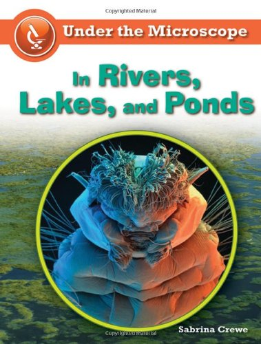 In Rivers, Lakes, and Ponds (Under the Microscope): Sabrina Crewe