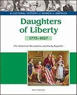 9781604139280: Daughters of Liberty: The American Revolution and Early Republic, 1775-1827 (A Cultural History of Women in America)
