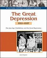 9781604139334: The Great Depression: The Jazz Age, Prohibition, and the Great Depression, 1921-1937 (A Cultural History of Women in America)