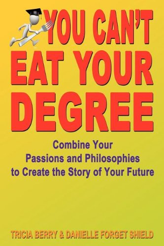 9781604144529: You Can't Eat Your Degree - Combine Your Passions and Philosophies to Create the Story of Your Future