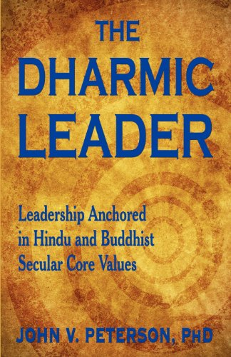 The Dharmic Leader - Leadership Anchored in Hindu and Buddhist Secular Core Values: Peterson, John