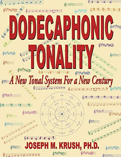 Dodecaphonic Tonality - A New Tonal System for a New Century: Joseph M. Krush