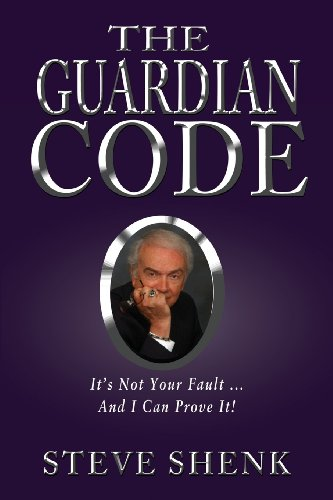 9781604147278: The Guardian Code: It's Not Your Fault [And I Can Prove It!]