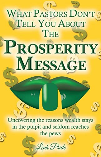 9781604148411: What Your Pastor Didn't Tell You About the Prosperity Message: Uncovering the Reason Wealth Stays in the Pulpit and Seldom Reaches the Pews