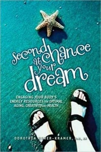 9781604150384: Second Chance at Your Dream: Engaging Your Body's Energy Resources for Optimal Aging, Creativity, and Health
