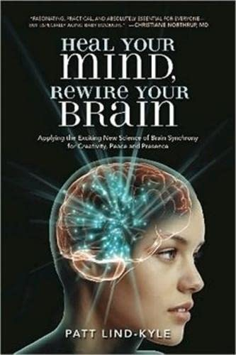 9781604150568: Heal Your Mind, Rewire Your Brain: Applying the Exciting New Science of Brain Synchrony for Creativity, Peace and Presence