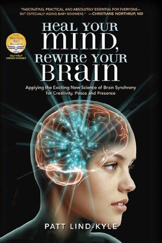 9781604150582: Heal Your Mind, Rewire Your Brain: Applying the Exciting New Science of Brain Synchrony for Creativity, Peace and Presence