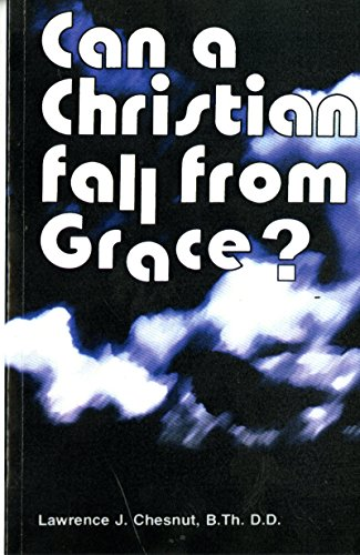 Can a Christian Fall from Grace?: Lawrence J. Chesnut