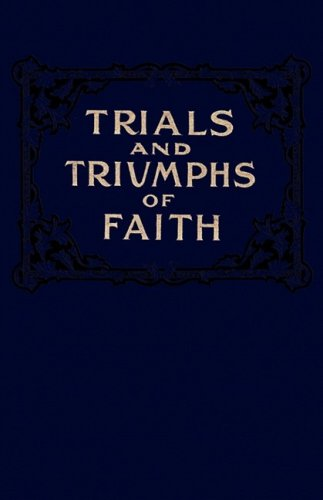 9781604164008: Trials and Triumphs of Faith