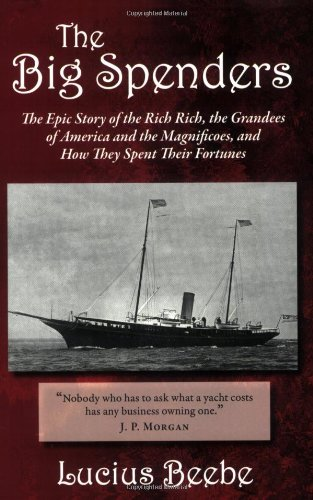 9781604190069: The Big Spenders: The Epic Story of the Rich Rich, the Grandees of America and the Magnificoes, and How They Spent Their Fortunes