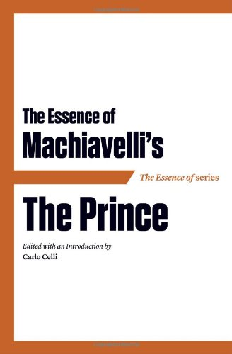 The Essence of Machiavelli's The Prince (Essence of (Axios)): Editor-Carlo Celli