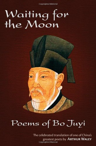 Waiting for the Moon: Poems of Bo: Bai, Juyi