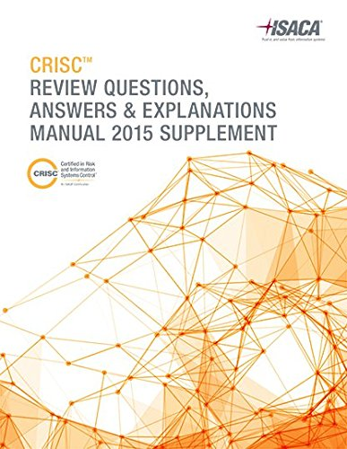 CRISC Review Questions, Answers & Explanations Manual 2015 Supplement: ISACA
