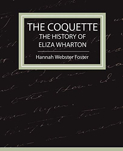 9781604240771: The Coquette - The History of Eliza Wharton