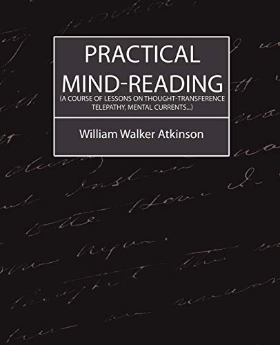 Practical Mind-Reading a Course of Lessons on Thought-Transference, Telepathy, Mental Currents. The...