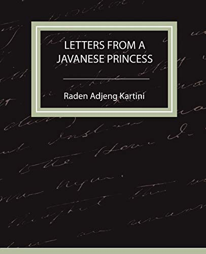 Letters From a Javanese Princess: Raden Adjeng Kartini