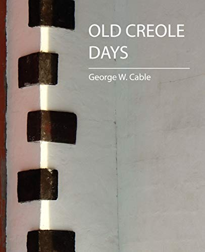 Old Creole Days: W. Cable George W. Cable