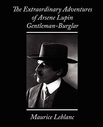 The Extraordinary Adventures of Arsene Lupin, Gentleman-Burglar: Maurice Leblanc