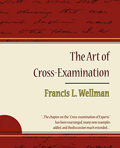 9781604244137: The Art of Cross-Examination - Francis L. Wellman