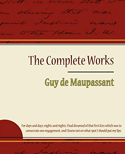 Guy de Maupassant - The Complete Works: Guy de Maupassant
