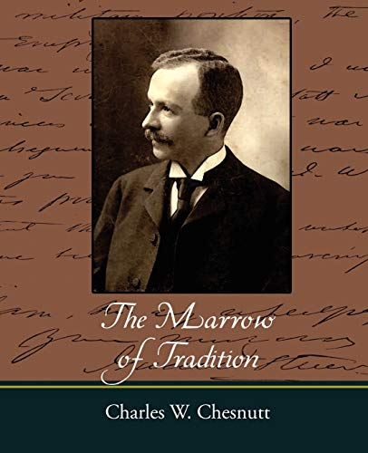 The Marrow of Tradition: Chesnutt, Charles Waddell; Charles W. Chesnutt
