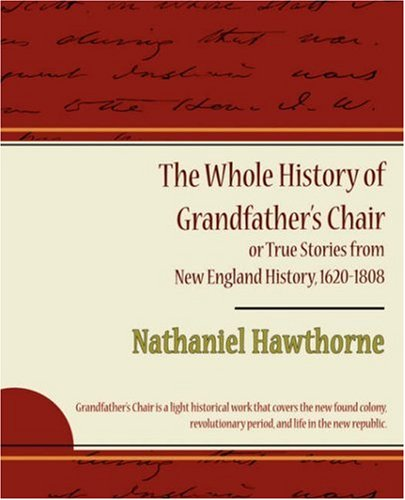 9781604247657: The Whole History of Grandfather's Chair: or True Stories from New England History, 1620-1808