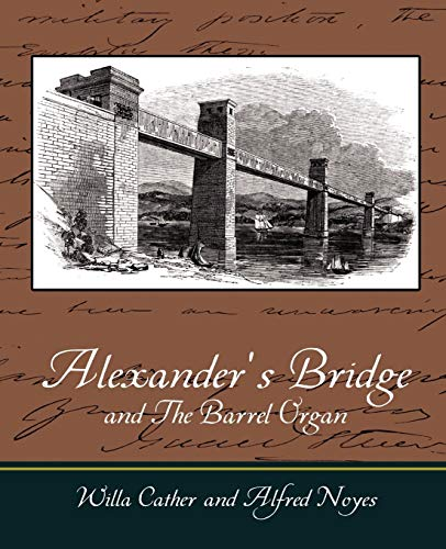 Alexander's Bridge and The Barrel Organ (1604249587) by Cather, Willa; Noyes, Alfred