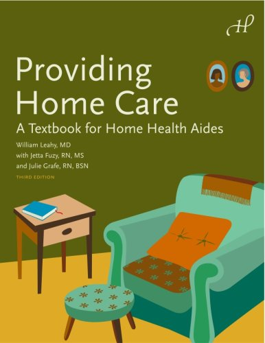 Providing Home Care: A Textbook for Home Health Aides, 3rd Edition (9781604250008) by William Leahy MD; Jetta Fuzy RN MS; Julie Grafe BSN