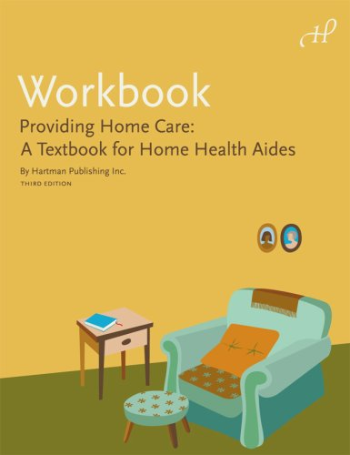 Workbook for Providing Home Care: A Textbook for Home Health Aides, 3e (9781604250015) by Hartman Publishing Inc.