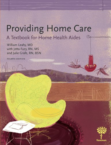 Providing Home Care: A Textbook for Home Health Aides, 4e (9781604250343) by William Leahy MD; Jetta Fuzy RN MS; Julie Grafe RN BSN