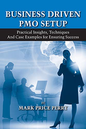 9781604270136: Business Driven PMO Setup: Practical Insights, Techniques and Case Examples for Ensuring Success