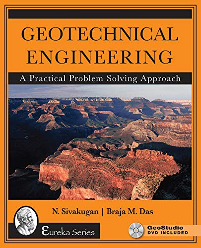 Geotechnical Engineering: A Practical Problem Solving Approach: Nagaratnam Sivakugan, Braja