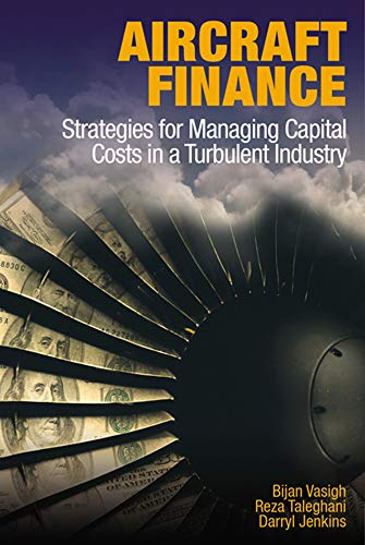 9781604270716: Aircraft Finance: Strategies for Managing Capital Costs in a Turbulent Industry