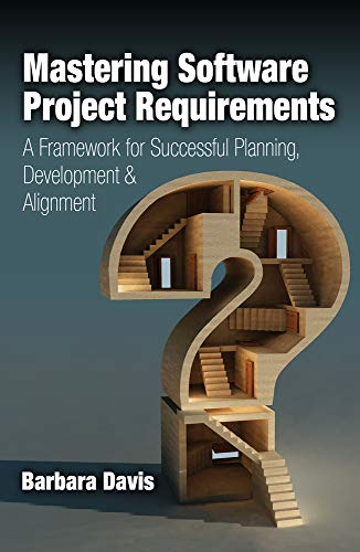 9781604270914: Mastering Software Project Requirements: A Framework for Successful Planning, Development & Alignment