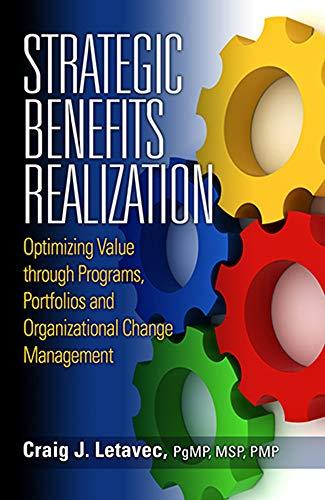 9781604270938: Strategic Benefits Realization: Optimizing Value through Programs, Portfolios and Organizational Change Management