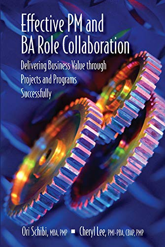 Effective PM and Ba Role Collaboration: Delivering Business Value Through Projects and Programs ...