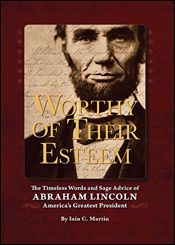 9781604330519: Worthy of Their Esteem: The Timeless Words and Sage Advice of Abraham Lincoln