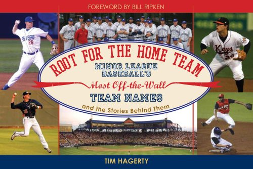 9781604332094: Root for the Home Team: Minor League Baseball's Most Off-the-Wall Team Names and the Stories Behind Them