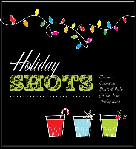 9781604332414: Holiday Shots: Christmas Concoctions That Will Really Get You in the Holiday Mood