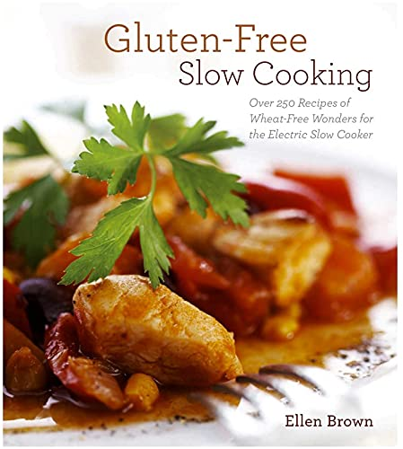 9781604332636: Gluten-Free Slow Cooking: Over 250 Recipes of Wheat-Free Wonders for The Electric Slow Cooker