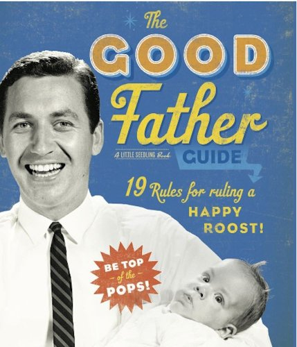 The Good Father Guide: 19 Rules for Ruling a Happy Roost!: Ladies' Homemaker Monthly