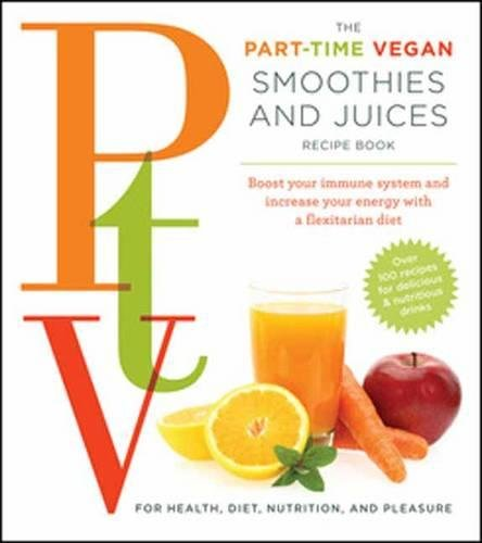Part-Time Vegetarian Smoothies and Juices: Boost Your: Tina Haupert