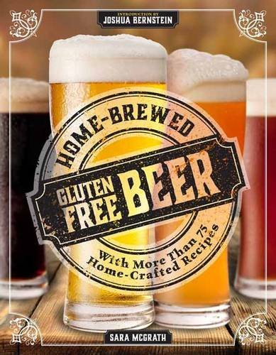 9781604335705: Home-Brewed Gluten-Free Beer: Make More Than 75 Craft Beer Recipes