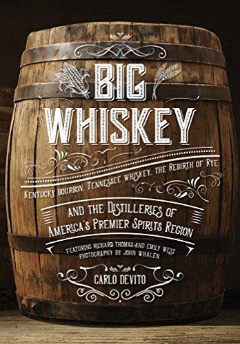 Big Whiskey: Kentucky Bourbon, Tennessee Whiskey, the: DeVito, Carlo; Whalen