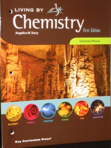 Living By Chemistry First Edition Solutions Manual: Angelica M. Stacy