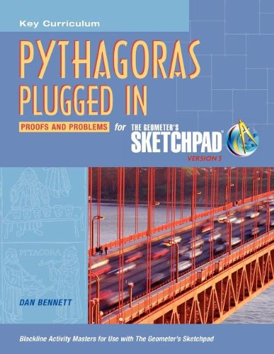 Pythagoras Plugged in: Proofs and Problems for the Geometers Sketchpad, Version 5: Dan Bennett