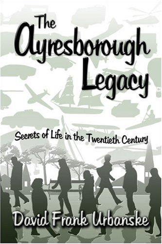 9781604410907: The Ayresborough Legacy: Secrets of Life in the Twentieth Century