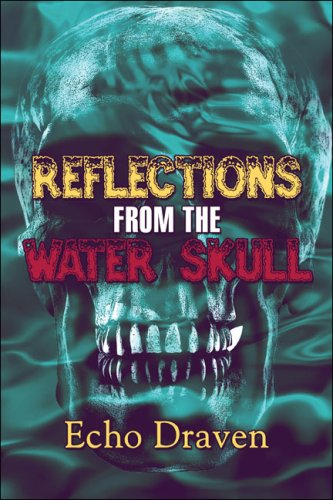 Reflections from the Water Skull: Draven, Echo
